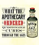 What the Apothecary Ordered: Questionable Cures Through the Ages (Old House)
