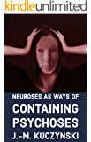Neuroses as Ways of Containing Psychoses (English Edition)