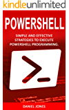 Powershell: Simple and Effective Strategies to Execute Powershell Programming (English Edition)