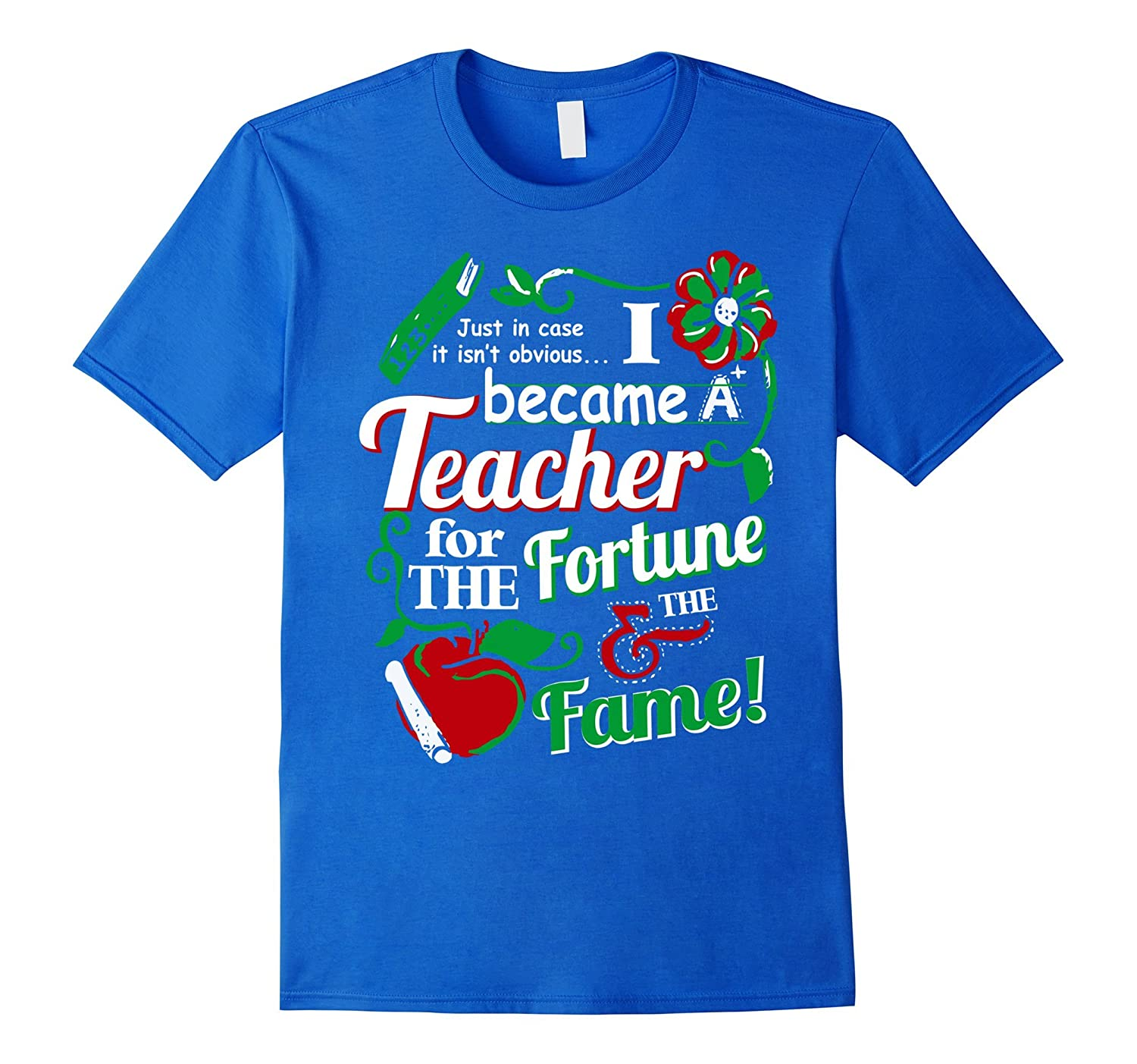 I Became A Teacher For The Fortune And The Fame TShirt-RT
