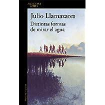 Distintas formas de mirar el agua (Hispánica): Amazon.es: Llamazares, Julio: Libros