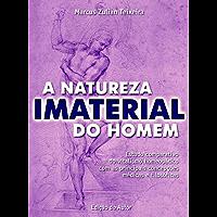 A natureza imaterial do homem: Estudo comparativo do vitalismo homeopático com as principais concepções médicas e filosóficas
