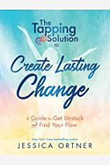 The Tapping Solution to Create Lasting Change: A Guide to Get Unstuck and Find Your Flow Kindle Edition