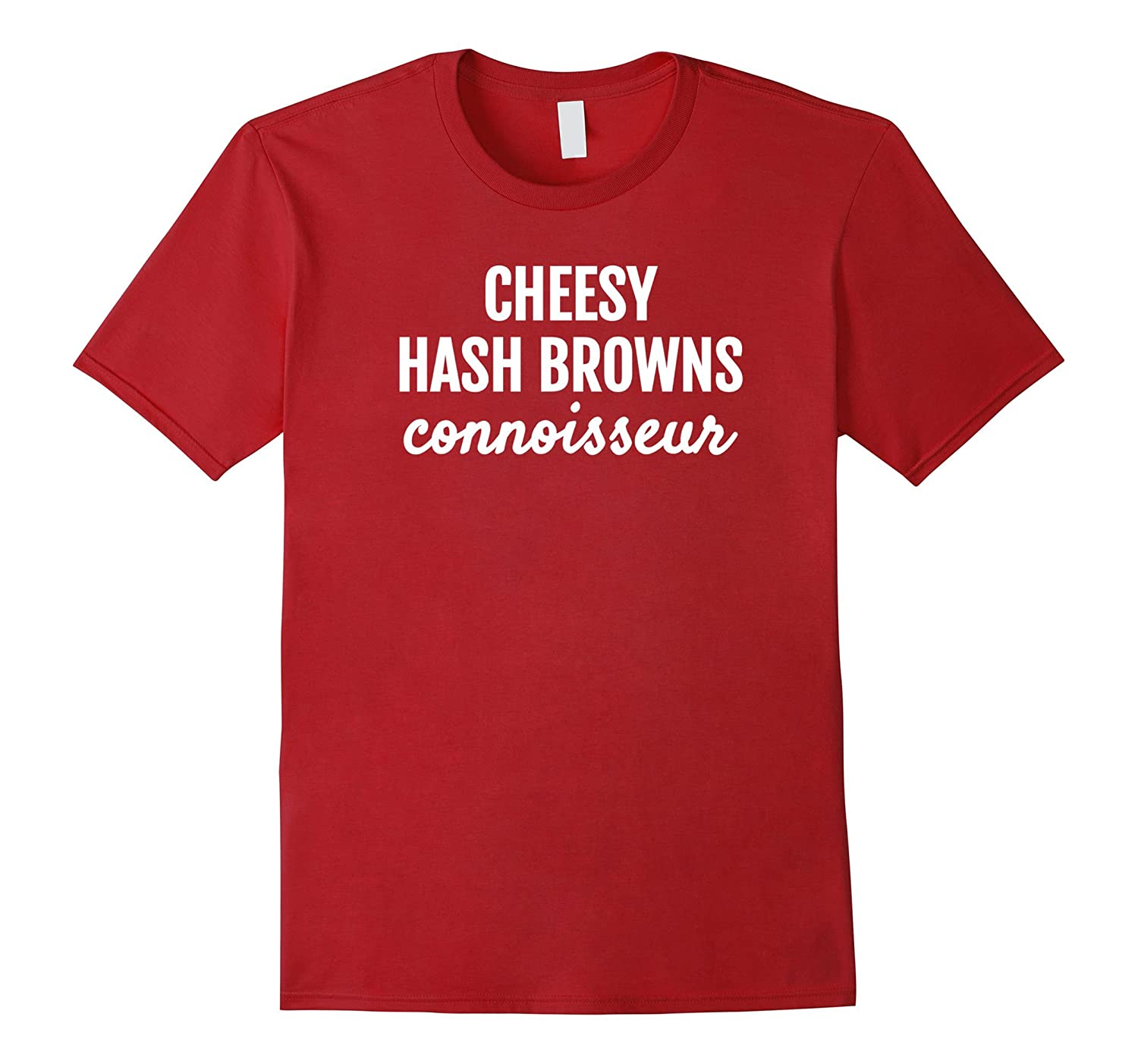 CHEESY HASH BROWNS CONNOISSEUR FUN FOOD LOVERS T SHIRT