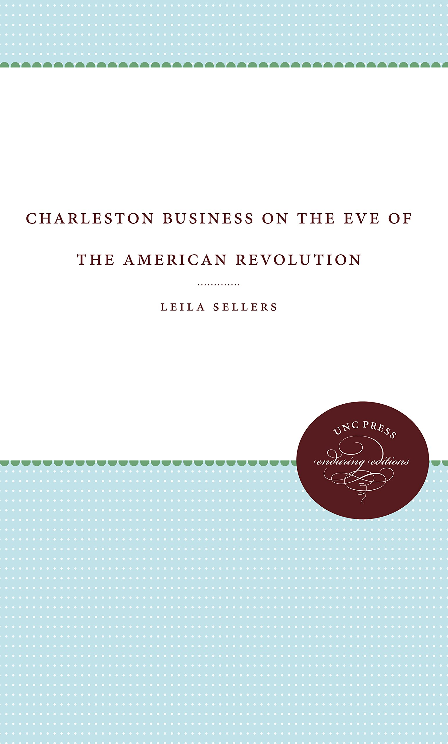 Charleston Business on the Eve of the American Revolution (UNC Press Enduring Editions) PDF