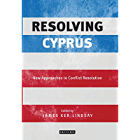Resolving Cyprus: New Approaches to Conflict Resolution (International Library of Twentieth Century History)