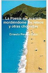 La Poesía me acaricia mordiéndome los labios y otras chorradas (Spanish Edition)