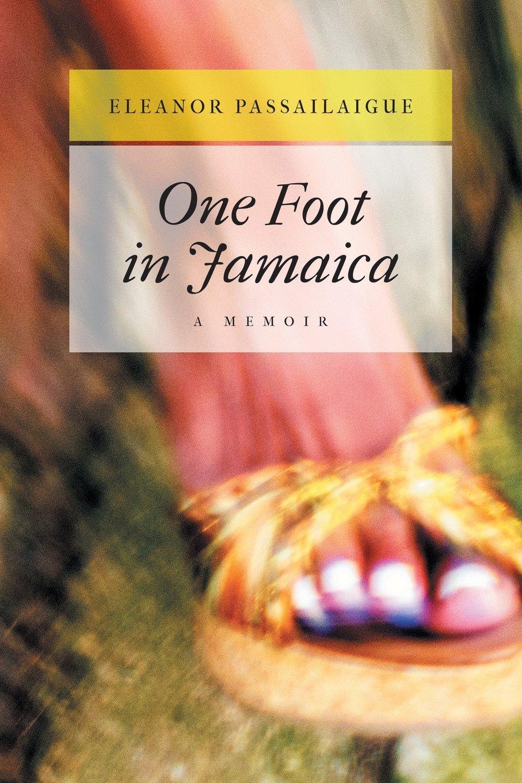 fc0620d00074 One Foot in Jamaica  A Memoir  Eleanor Passailaigue  9781927483992 ...