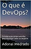O que é DevOps?: Colaboração como caminho para entregar valor ao negócio