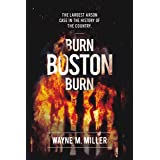 """Burn Boston Burn: """"The Largest Arson Case in the History of the Country"""""""