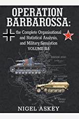Operation Barbarossa: the Complete Organisational and Statistical Analysis, and Military Simulation, Volume IIA (Operation Barbarossa by Nigel Askey) Hardcover