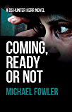 Coming, Ready or Not: Authentic police procedural doesn't come better than this. (DS Hunter Kerr book 4) (D.S. Hunter Kerr)