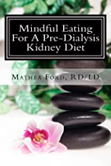 Mindful Eating For A Pre Dialysis Kidney Diet: Healthy Attitudes Toward Food and Life (Renal Diet HQ IQ Pre Dialysis Living Book 6) Kindle Edition