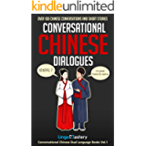 Conversational Chinese Dialogues: Over 100 Chinese Conversations and Short Stories (Conversational Chinese Dual Language…