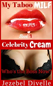Celebrity Cream: Who's the Boss Now?: (A Naughty Nursing Tale, MMMF Menage, Older Woman Younger Men, Group Pleasures, Dirty Short Story, Steamy Read) (My ... MILF (Jezebel's Forbidden Cream) Book 1)
