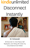 Disconnect Instantly:  60 Seconds To  Inner Peace, Self Realisation, And Hitting Off Under Any Circumstance (English Edition)