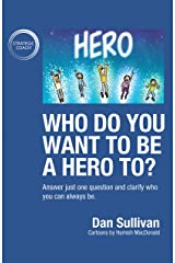 Who do you want to be a hero to?: Answer just one question and clarify who you can always be Kindle Edition