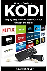 Kodi: User Guide For Kodi, How to Install on Firestick, Stream Live TV, Download Add-Ons, and More Kindle Edition