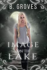 Image On The Lake: A Supernatural Romance Thriller: Book 3 (The Mirror In The Forest Trilogy) Kindle Edition