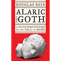 Alaric the Goth: An Outsider's History of the Fall of Rome (English Edition)