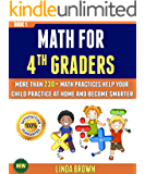 Math For 4th Graders: More Than 230+ Math Practices Help Your Child Practice At Home And Become Smarter (BOOK 1).