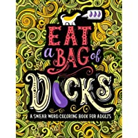 A Swear Word Coloring Book for Adults: Eat A Bag of D*cks
