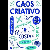 Caos Criativo: Como ser criativo e resiliente em um mundo que gosta de arrumação