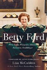 Betty Ford: First Lady, Women's Advocate, Survivor, Trailblazer Kindle Edition