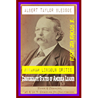 Albert Taylor Bledsoe: Abraham Lincoln Critic Confederate States of America Leader