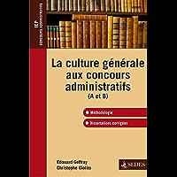La culture générale aux concours administratifs (A et B) : Méthodologie et dissertations corrigées (Hors collection)