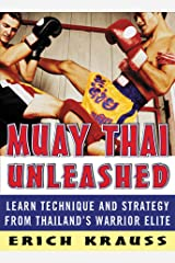 Muay Thai Unleashed: Learn Technique and Strategy from Thailand's Warrior Elite Kindle Edition