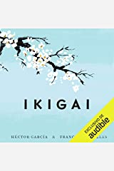Ikigai: Los secretos de Japón para una vida larga y feliz [Ikigai: Japanese Secrets for a Long and Happy Life] Audible Audiobook