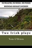 No Blacks, No Dogs, No Poles Brendan Behan's Women: Two Irish plays