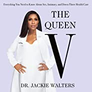 The Queen V: What No One Ever Tells You (but Everyone Needs to Know) About Intimacy, Sex, and Down-There Health Care