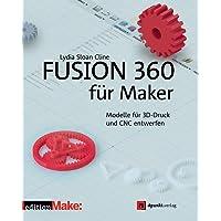 Fusion 360 für Maker: Modelle für 3D-Druck und CNC entwerfen