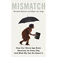 Mismatch: How Our Stone Age Brain Deceives Us Every Day (And What We Can Do About It) (English Edition)