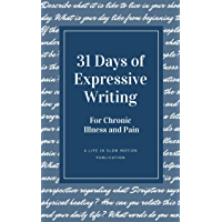 31 Days of Expressive Writing for Chronic Illness and Pain (English Edition)