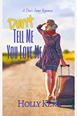 Don't Tell Me You Love Me (Don't Sweet Romance Book 1) Kindle Edition