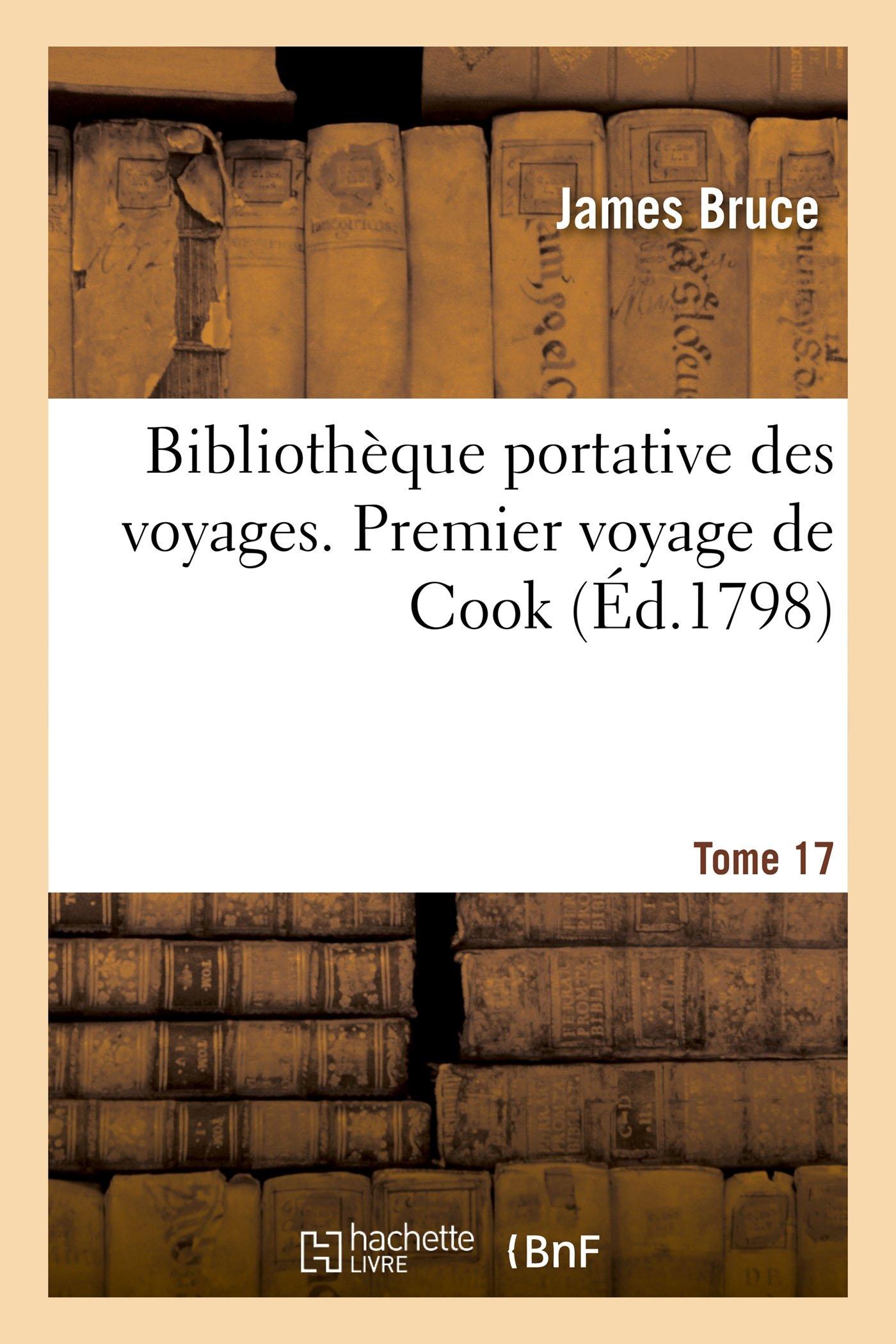 Read Online Bibliothèque Portative Des Voyages. Tome 17, Premier Voyage de Cook, Tome 4 (French Edition) pdf