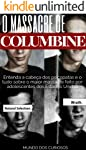 Columbine: Entenda a cabeça dos psicopatas e o tudo sobre o maior massacre feito por adolescentes dos Estados Unidos