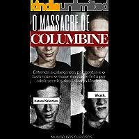Columbine: Entenda a cabeça dos psicopatas e o tudo sobre o maior massacre feito por adolescentes dos Estados Unidos (Mentes Perigosas Livro 1)