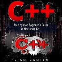 C++: Step by Step Beginner's Guide in Mastering C++