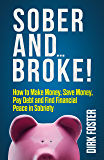 Sober and...Broke: How to Make Money, Save Money, Pay Debt and Find Financial Peace in Sobriety