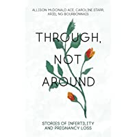 Through, Not Around: Stories of Infertility and Pregnancy Loss