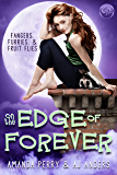 On the Edge of Forever (Fangers, Furries, and Fruit Flies, Oh My! Book 1)