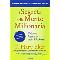 I segreti della mente milionaria: Il gioco interiore della ricchezza (Italian Edition)