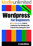 Wordpress for Beginners: A Visual Step-by-Step Guide to Creating your Own Wordpress Site in Record Time, Starting from…