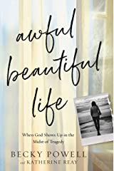 Awful Beautiful Life: When God Shows Up in the Midst of Tragedy Kindle Edition