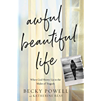 Awful Beautiful Life: When God Shows Up in the Midst of Tragedy (English Edition)