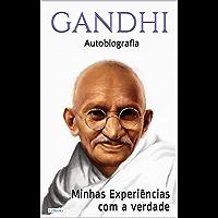 GANDHI: Minhas experiências com a verdade - Autobiografia